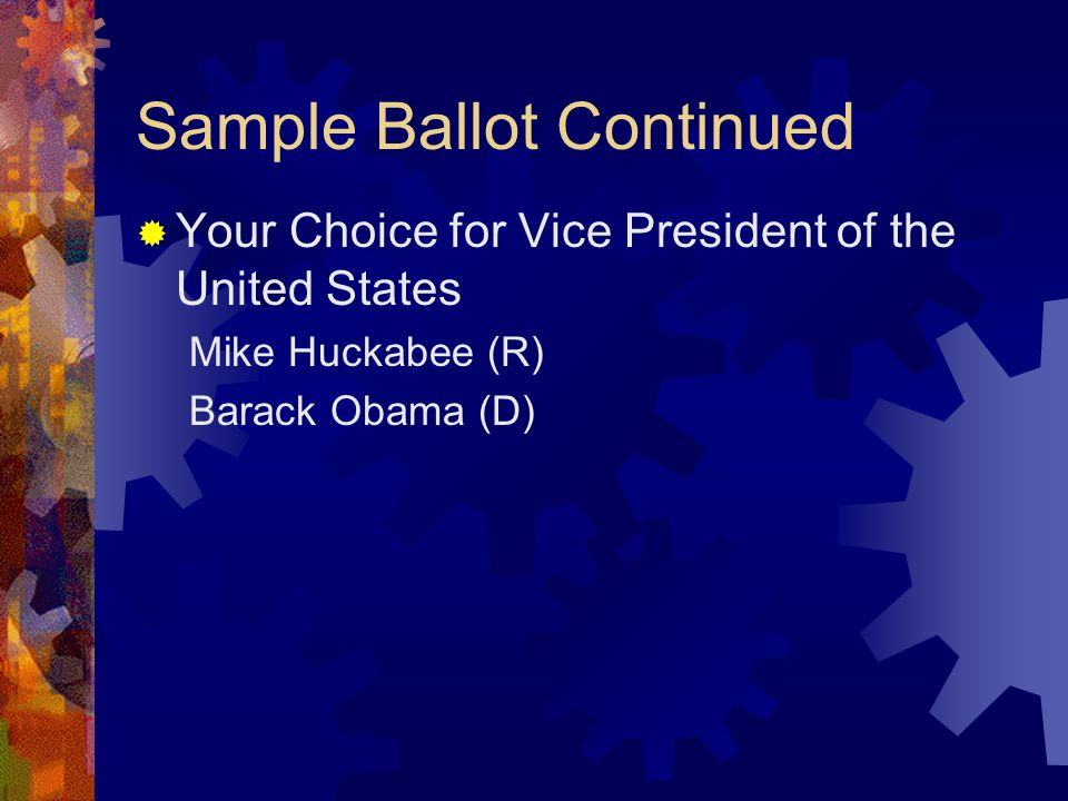 Sample Ballot Continued  Your Choice for Vice President of the United States Mike Huckabee (R) Barack Obama (D)