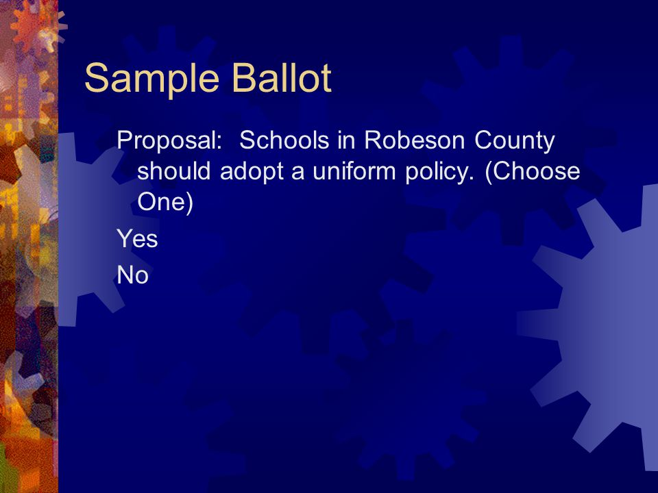 Sample Ballot Proposal: Schools in Robeson County should adopt a uniform policy.
