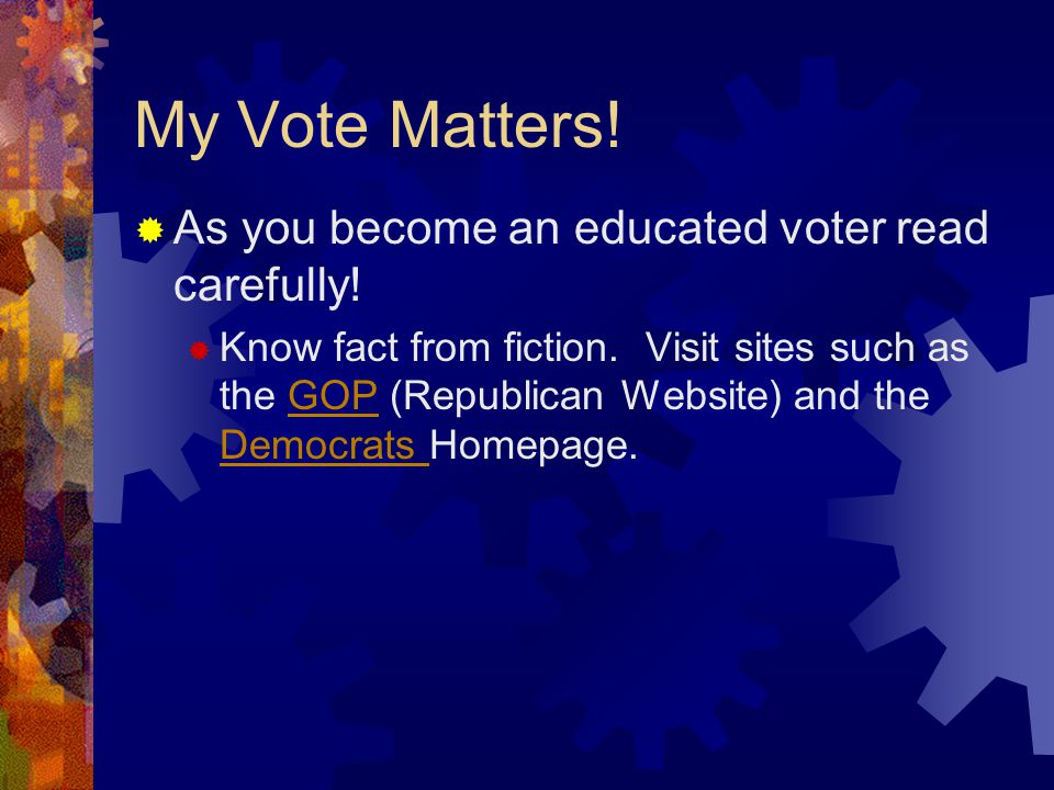 My Vote Matters.  As you become an educated voter read carefully.