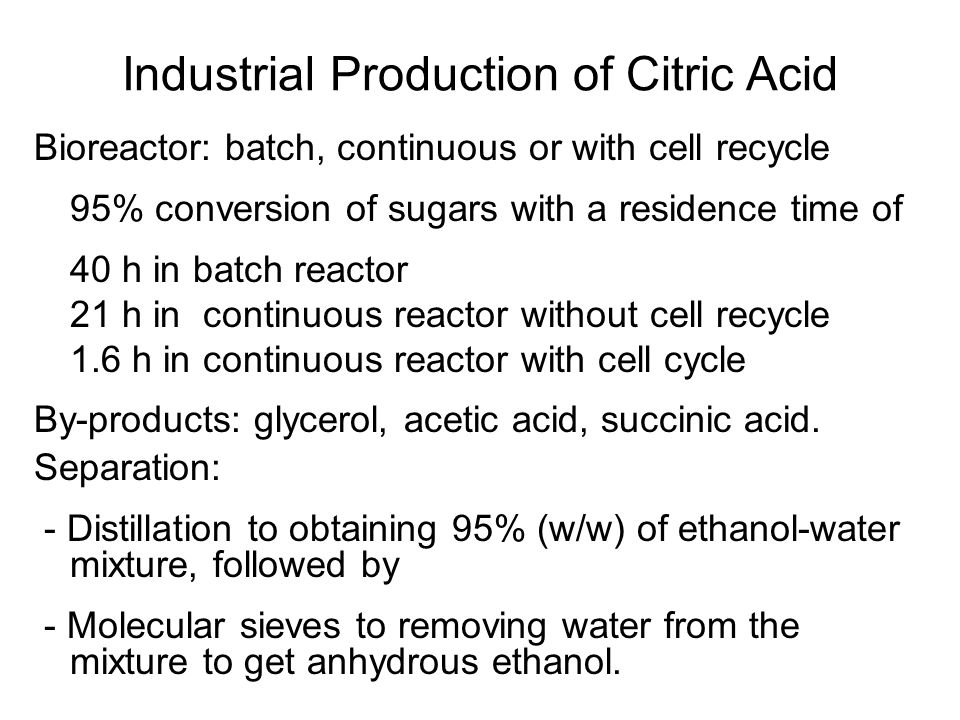 Bioreactor: batch, continuous or with cell recycle 95% conversion of sugars with a residence time of 40 h in batch reactor 21 h in continuous reactor without cell recycle 1.6 h in continuous reactor with cell cycle By-products: glycerol, acetic acid, succinic acid.