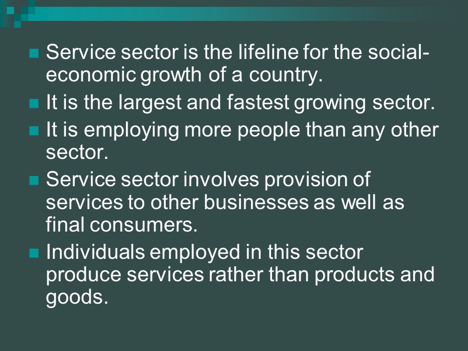 Service sector is the lifeline for the social- economic growth of a country.