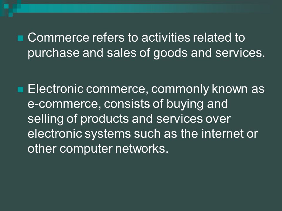 Commerce refers to activities related to purchase and sales of goods and services.