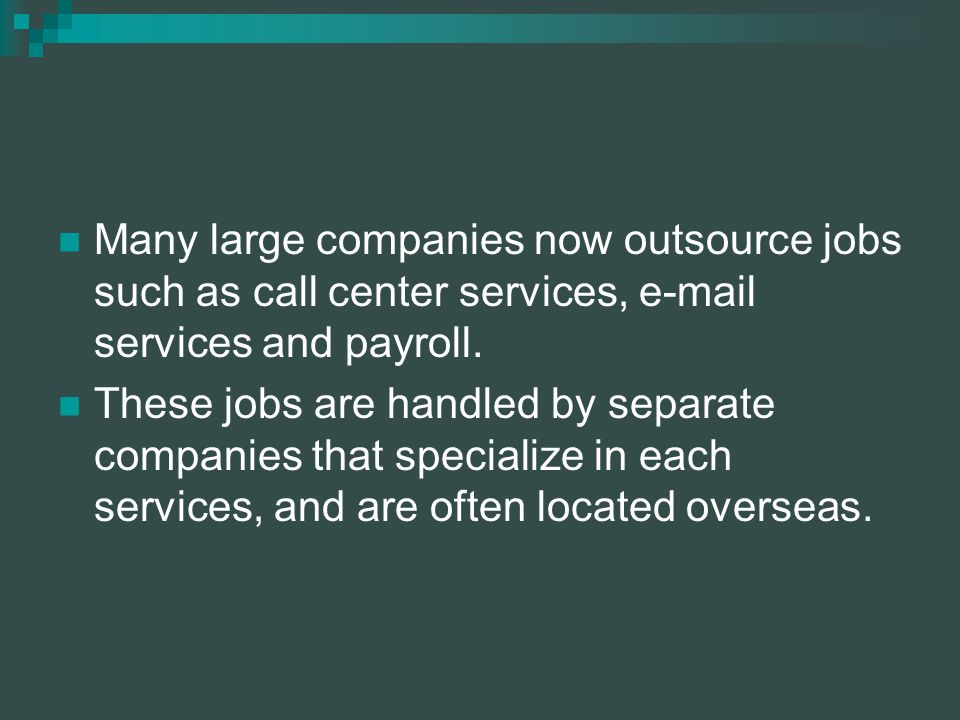 Many large companies now outsource jobs such as call center services,  services and payroll.