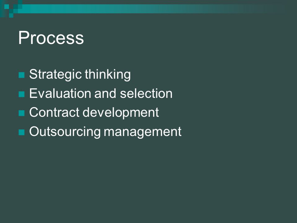 Process Strategic thinking Evaluation and selection Contract development Outsourcing management