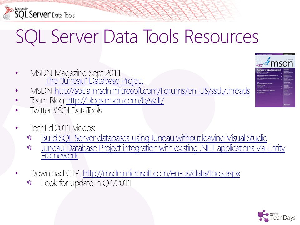 SQL Server Data Tools Resources MSDN Magazine Sept 2011 The Juneau Database Project The Juneau Database Project MSDN   Team Blog   Twitter #SQLDataTools TechEd 2011 videos: Build SQL Server databases using Juneau without leaving Visual Studio Juneau Database Project integration with existing.NET applications via Entity Framework Download CTP:   Look for update in Q4/2011