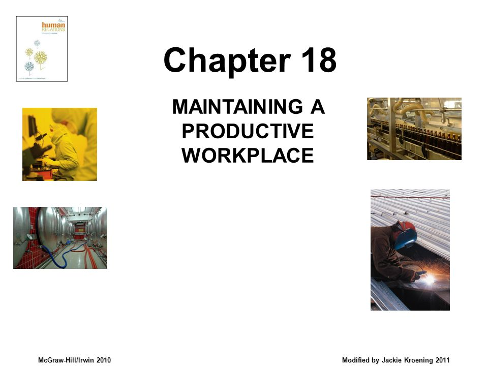McGraw-Hill/Irwin 2010 Modified by Jackie Kroening 2011 MAINTAINING A PRODUCTIVE WORKPLACE Chapter 18