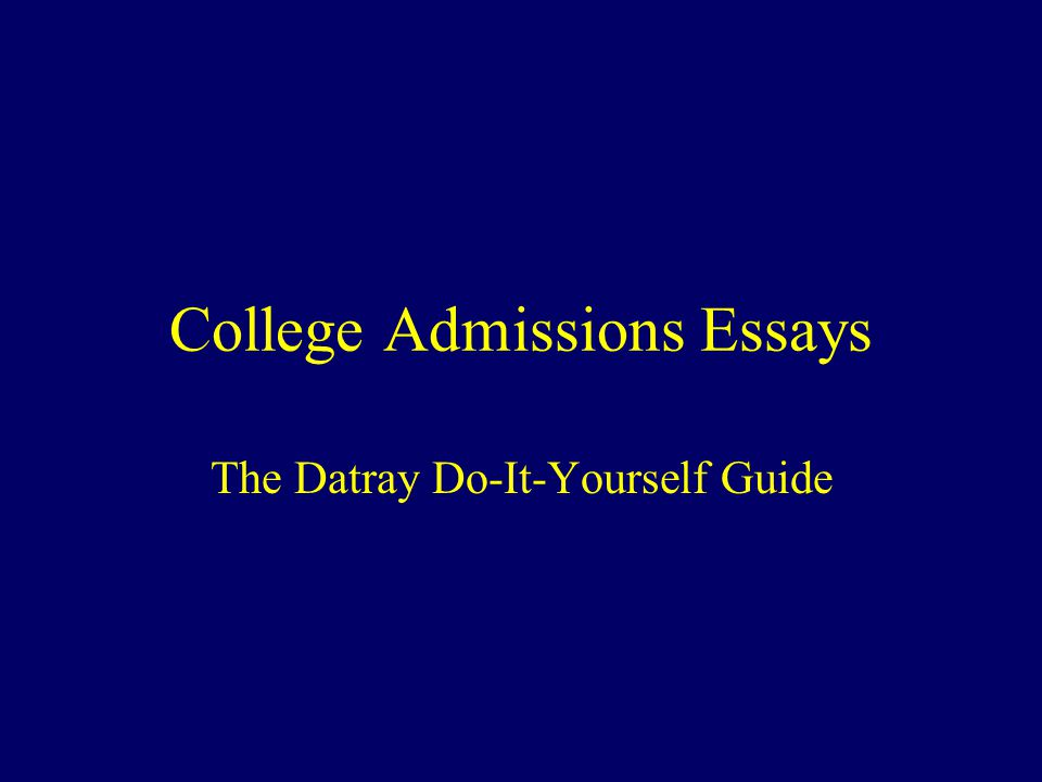 College Admissions Essays The Datray Do-It-Yourself Guide