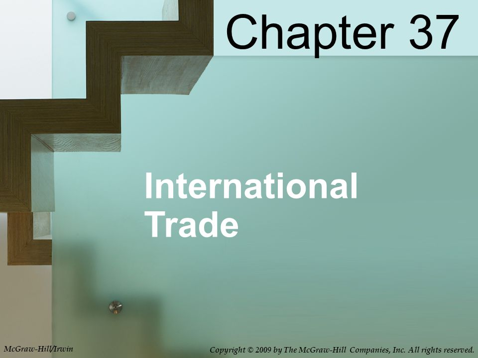 International Trade Chapter 37 McGraw-Hill/Irwin Copyright © 2009 by The McGraw-Hill Companies, Inc.