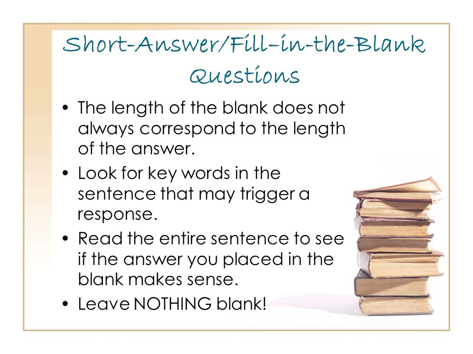 Short-Answer/Fill–in-the-Blank Questions The length of the blank does not always correspond to the length of the answer.