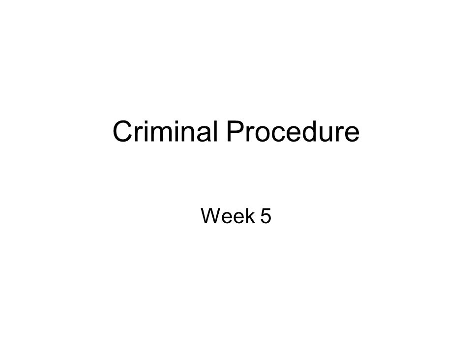 Criminal Procedure Week 5