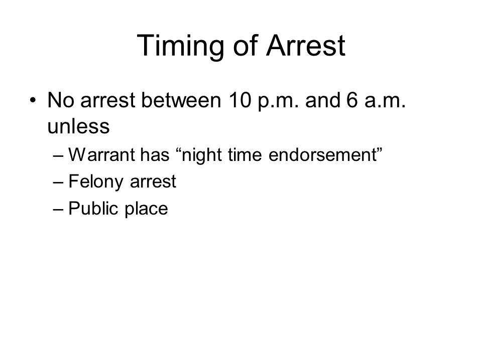 Timing of Arrest No arrest between 10 p.m. and 6 a.m.