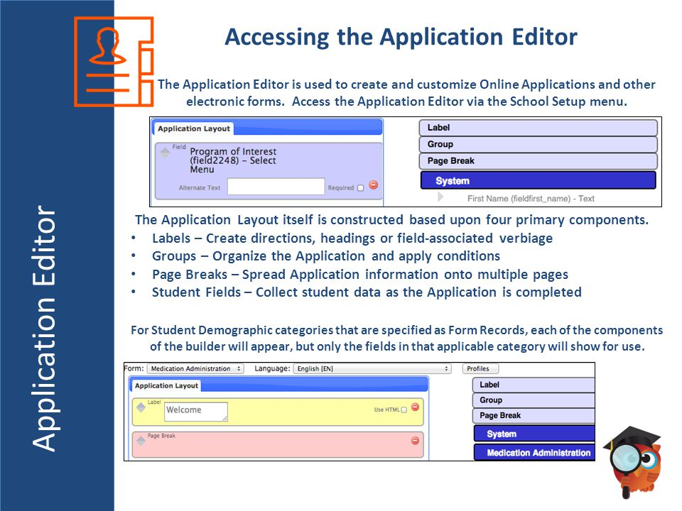 Application Editor Accessing the Application Editor The Application Editor is used to create and customize Online Applications and other electronic forms.