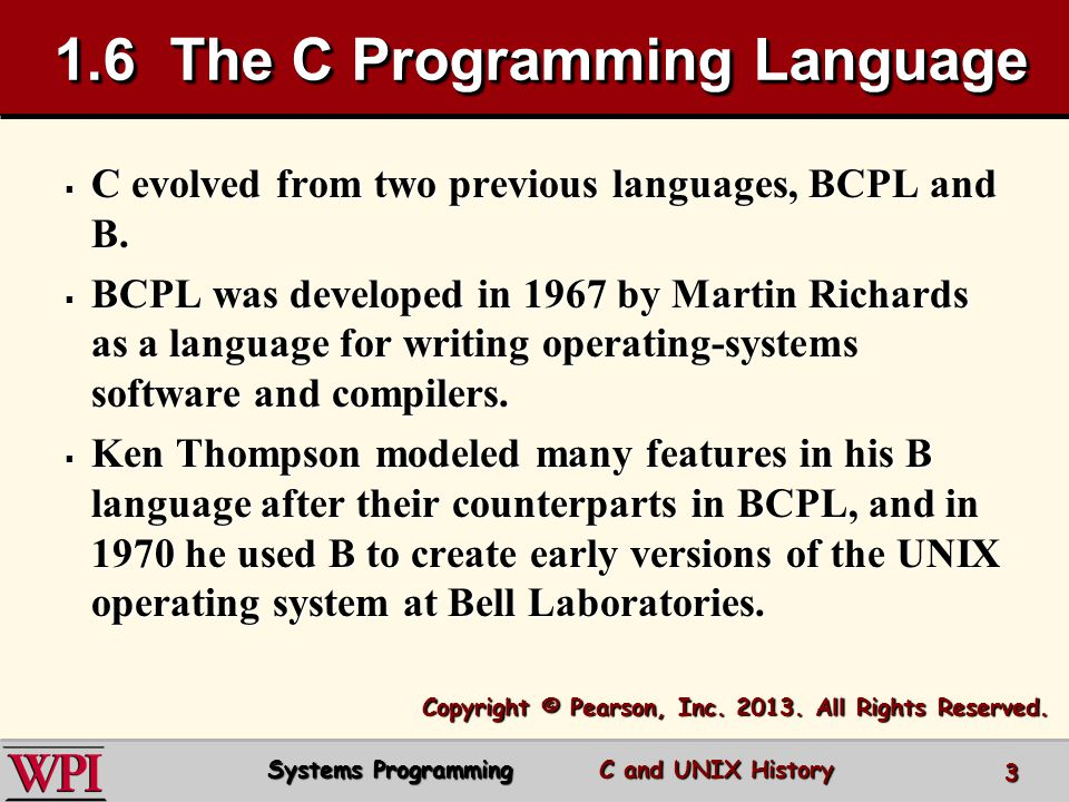 0c086facb27738 3 1.6 The C Programming Language  C evolved from two previous languages,  BCPL and