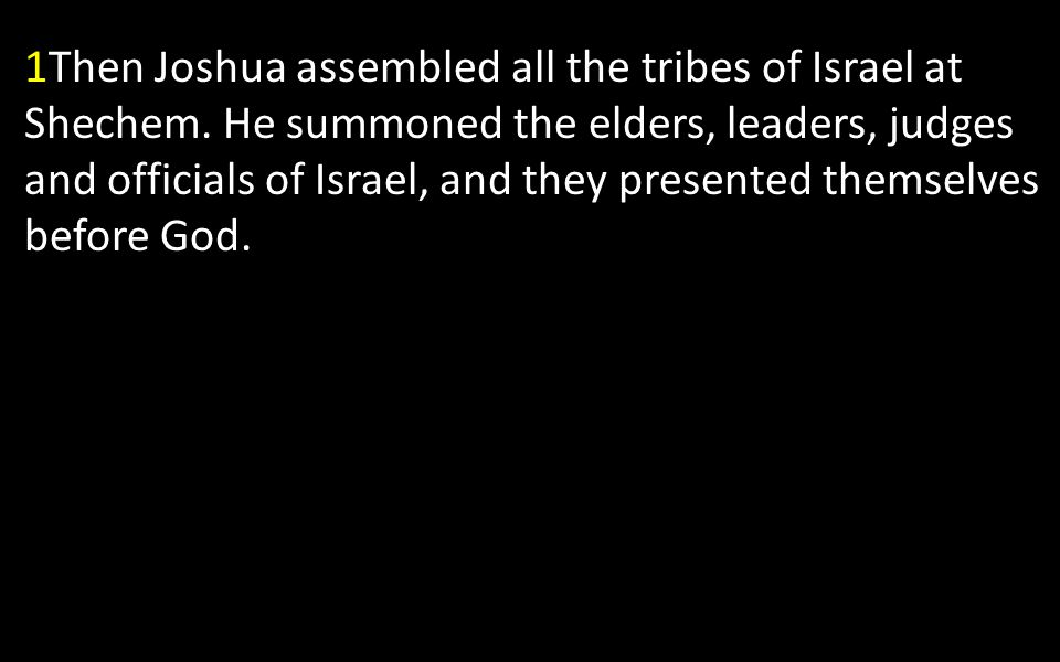 1Then Joshua assembled all the tribes of Israel at Shechem.