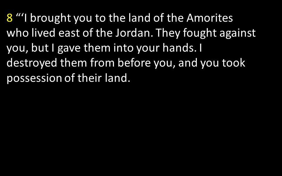 8 'I brought you to the land of the Amorites who lived east of the Jordan.