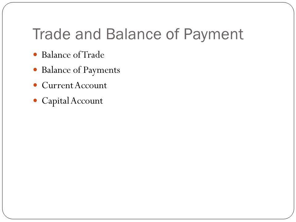 Trade and Balance of Payment Balance of Trade Balance of Payments Current Account Capital Account