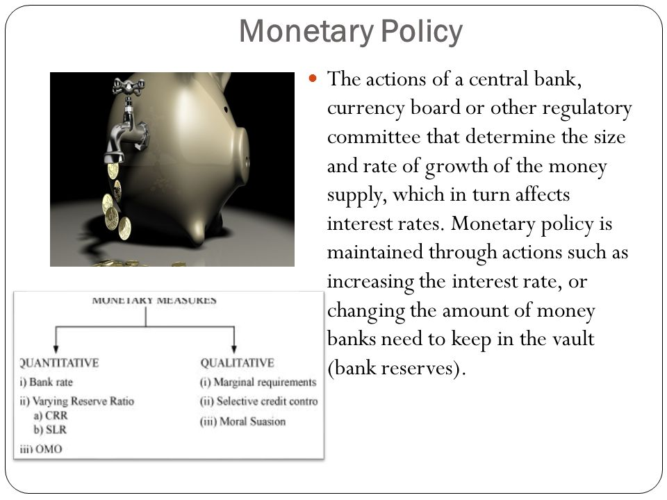 Monetary Policy The actions of a central bank, currency board or other regulatory committee that determine the size and rate of growth of the money supply, which in turn affects interest rates.