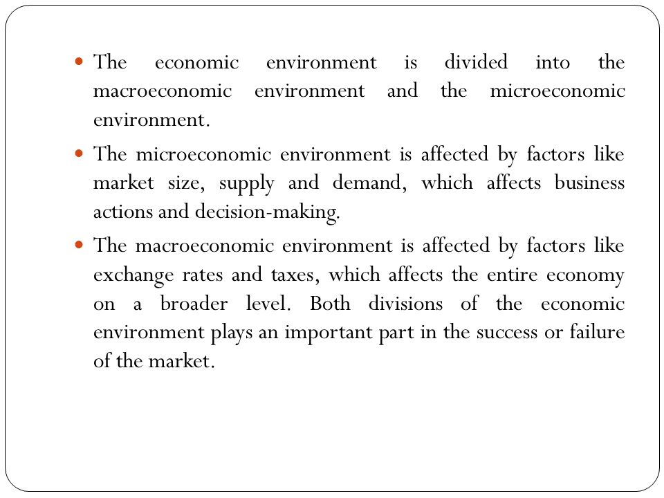 The economic environment is divided into the macroeconomic environment and the microeconomic environment.
