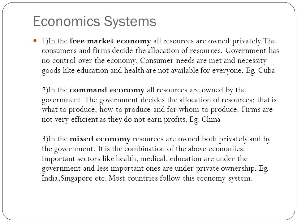 Economics Systems 1)In the free market economy all resources are owned privately.