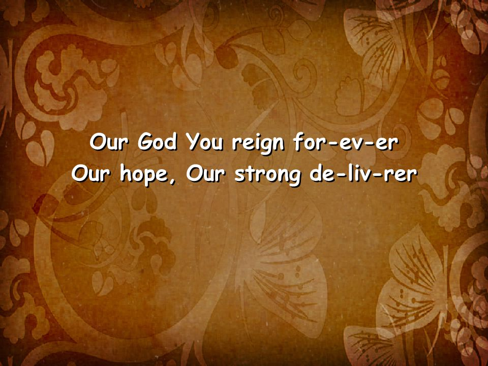 Our God You reign for-ev-er Our hope, Our strong de-liv-rer Our God You reign for-ev-er Our hope, Our strong de-liv-rer