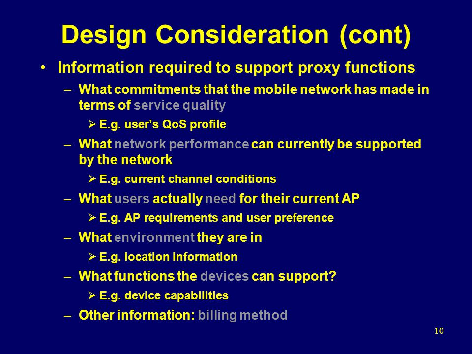 10 Design Consideration (cont) Information required to support proxy functions –What commitments that the mobile network has made in terms of service quality  E.g.