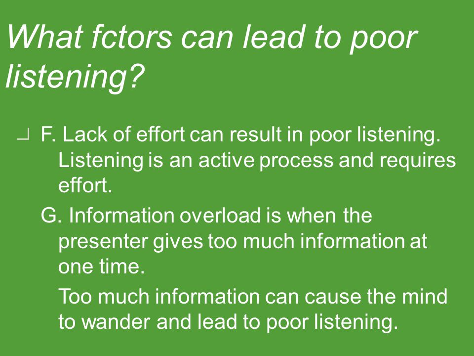 D. Poor hearing conditions can affect listening ability.