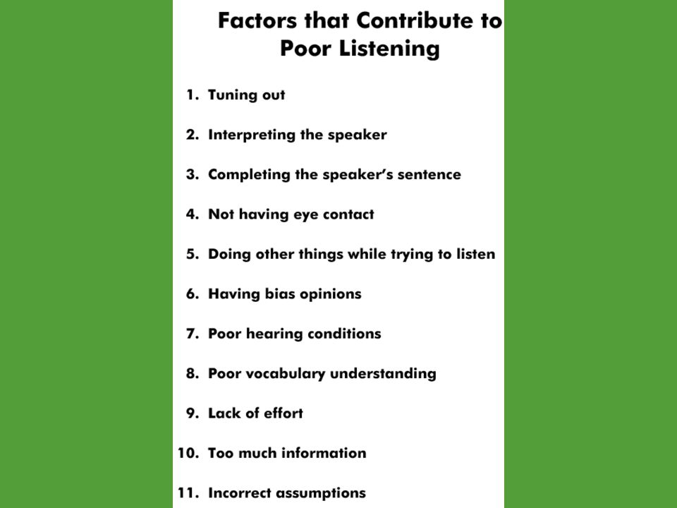 What factors can lead to poor listening. H. Incorrect assumptions can lead to poor listening.