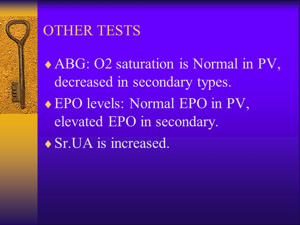 OTHER TESTS  ABG: O2 saturation is Normal in PV, decreased in secondary types.