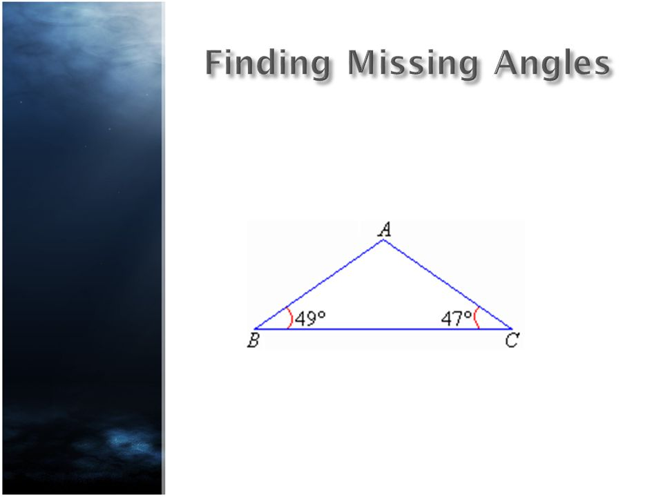 Finding Missing Angles The three angles of a triangle always add to 180°.