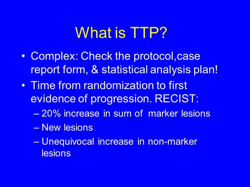 What is TTP. Complex: Check the protocol,case report form, & statistical analysis plan.