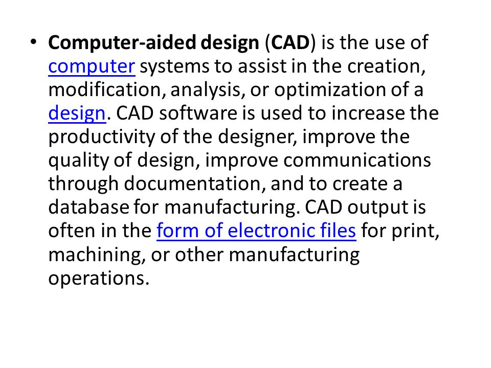 Computer Aided Design Computer Aided Design Cad Is The Use Of Computer Systems To Assist In The Creation Modification Analysis Or Optimization Of Ppt Download