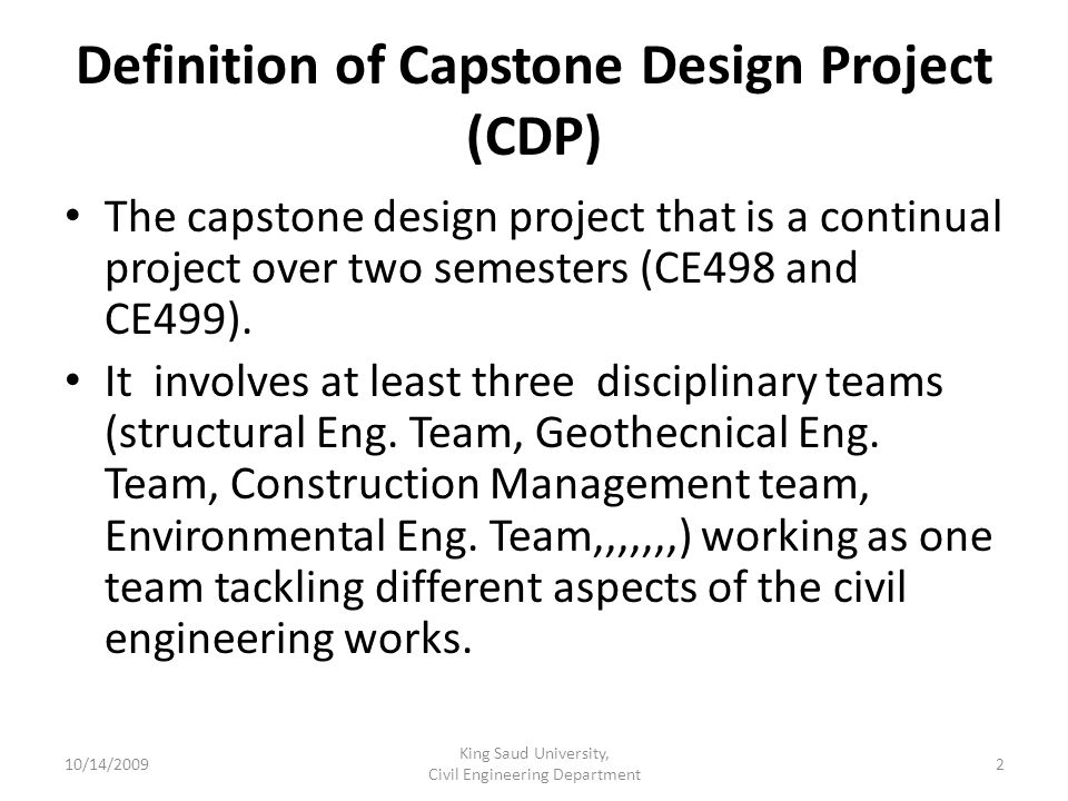 Definition of Capstone Design Project (CDP) The capstone design project that is a continual project over two semesters (CE498 and CE499).