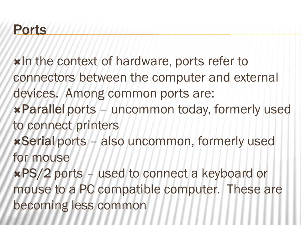Ports  In the context of hardware, ports refer to connectors between the computer and external devices.