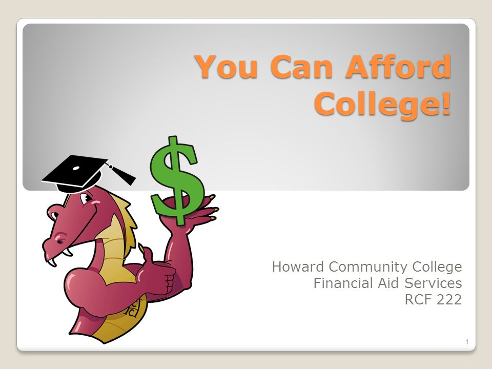 You Can Afford College! Howard Community College Financial Aid Services RCF 222 1