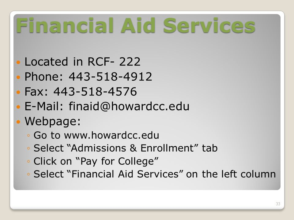 Financial Aid Services Located in RCF- 222 Phone: Fax: Webpage: ◦Go to   ◦Select Admissions & Enrollment tab ◦Click on Pay for College ◦Select Financial Aid Services on the left column 33