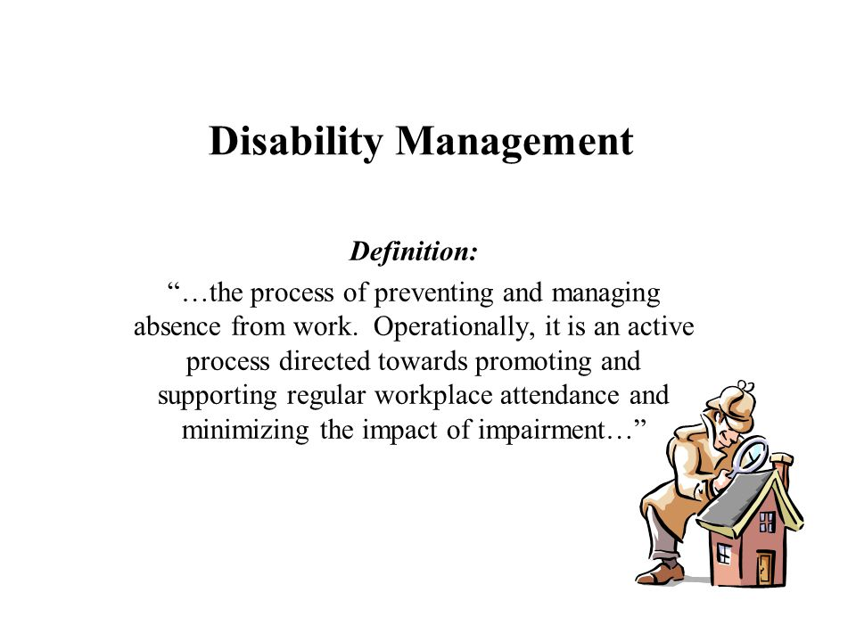 Disability Management Definition: …the process of preventing and managing absence from work.