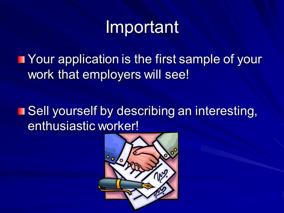 Important Your application is the first sample of your work that employers will see.