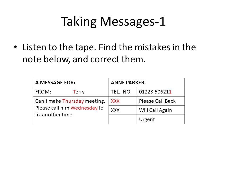 Taking Messages-1 Listen to the tape. Find the mistakes in the note below, and correct them.