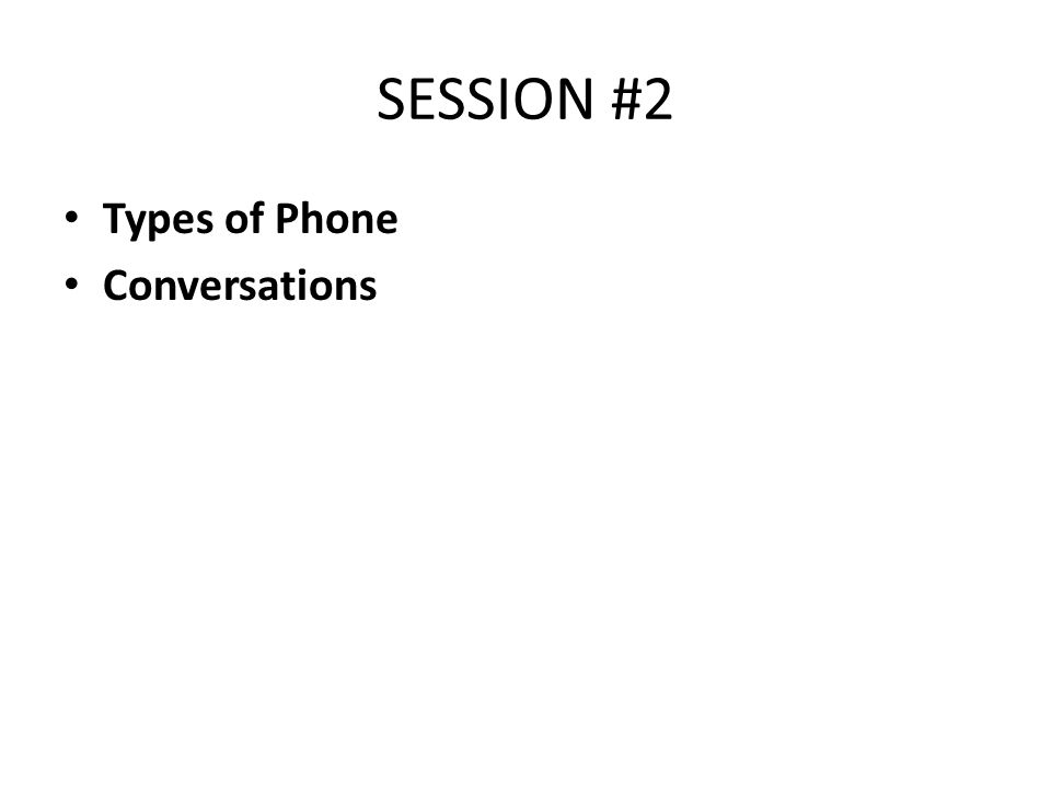 SESSION #2 Types of Phone Conversations