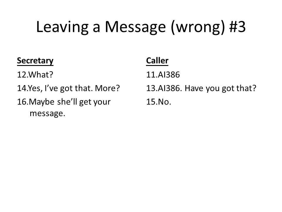 Leaving a Message (wrong) #3 Secretary 12.What. 14.Yes, I've got that.