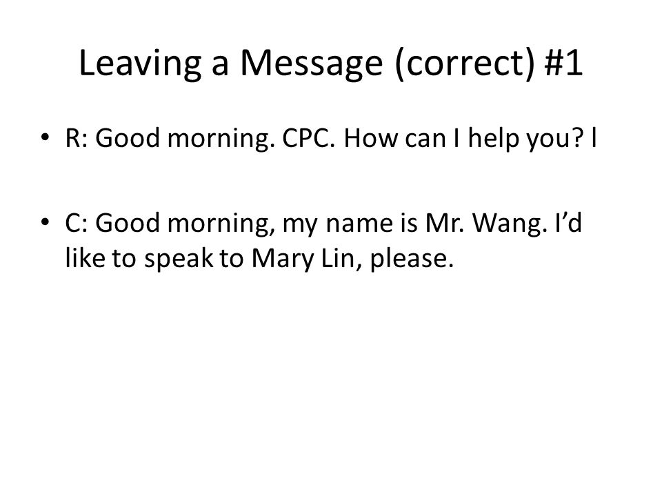 Leaving a Message (correct) #1 R: Good morning. CPC.