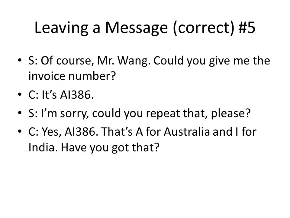 Leaving a Message (correct) #5 S: Of course, Mr. Wang.