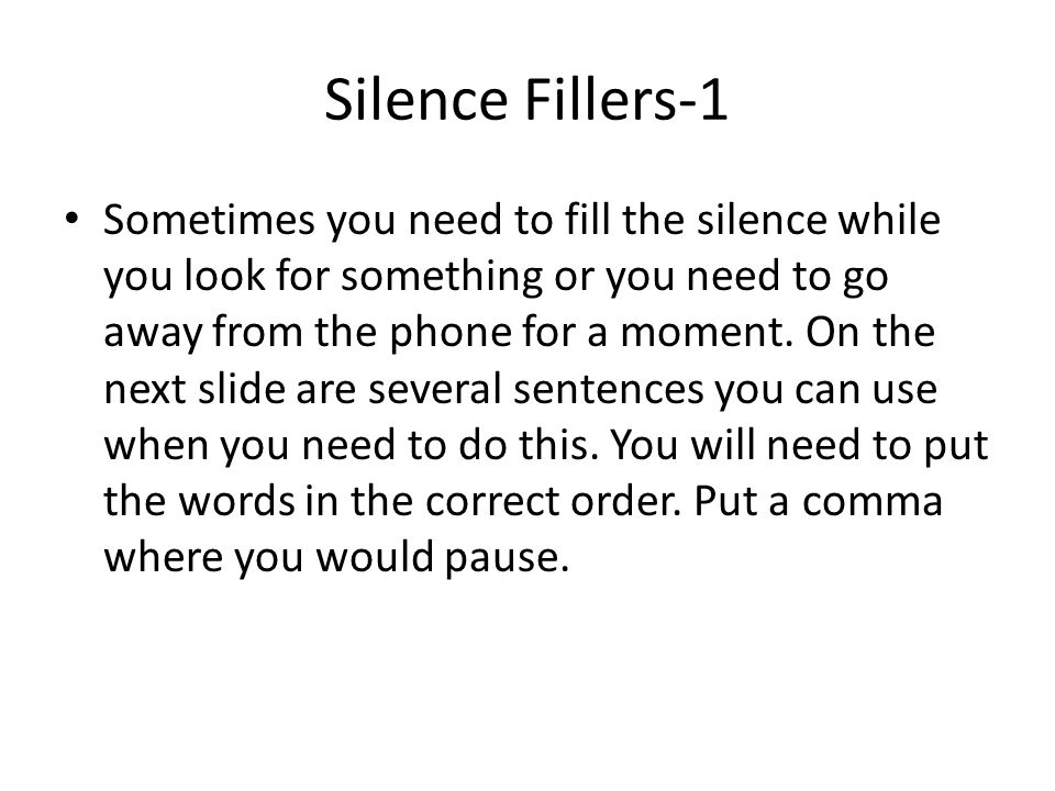 Silence Fillers-1 Sometimes you need to fill the silence while you look for something or you need to go away from the phone for a moment.