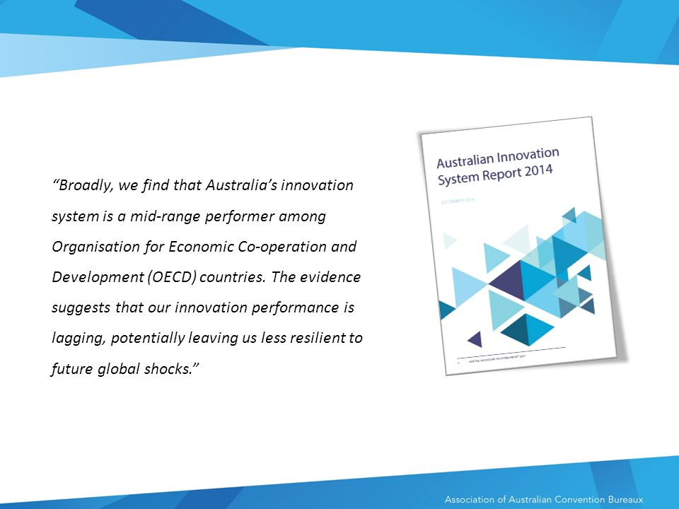 Broadly, we find that Australia's innovation system is a mid-range performer among Organisation for Economic Co-operation and Development (OECD) countries.