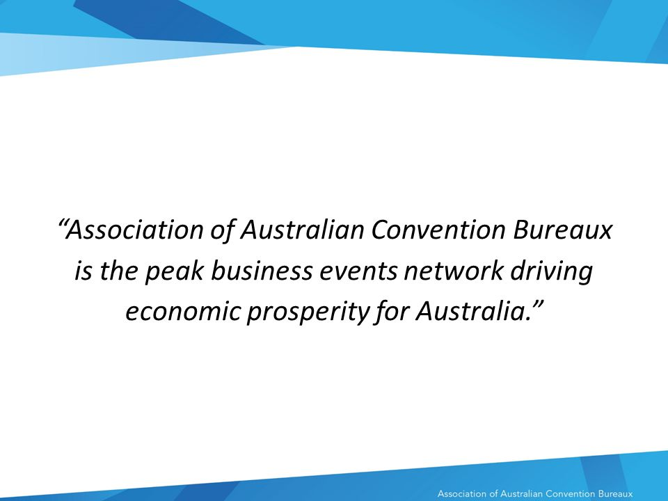 Association of Australian Convention Bureaux is the peak business events network driving economic prosperity for Australia.