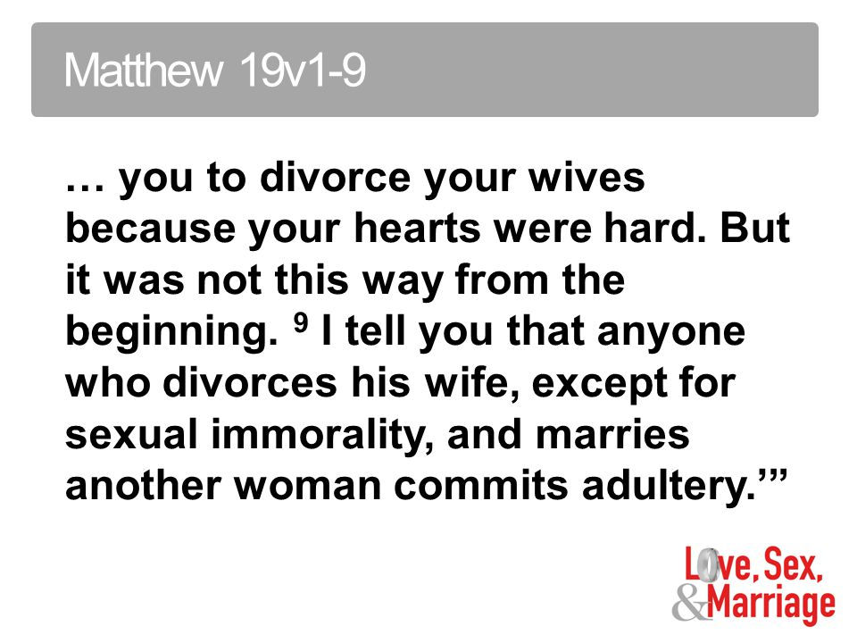 … you to divorce your wives because your hearts were hard.