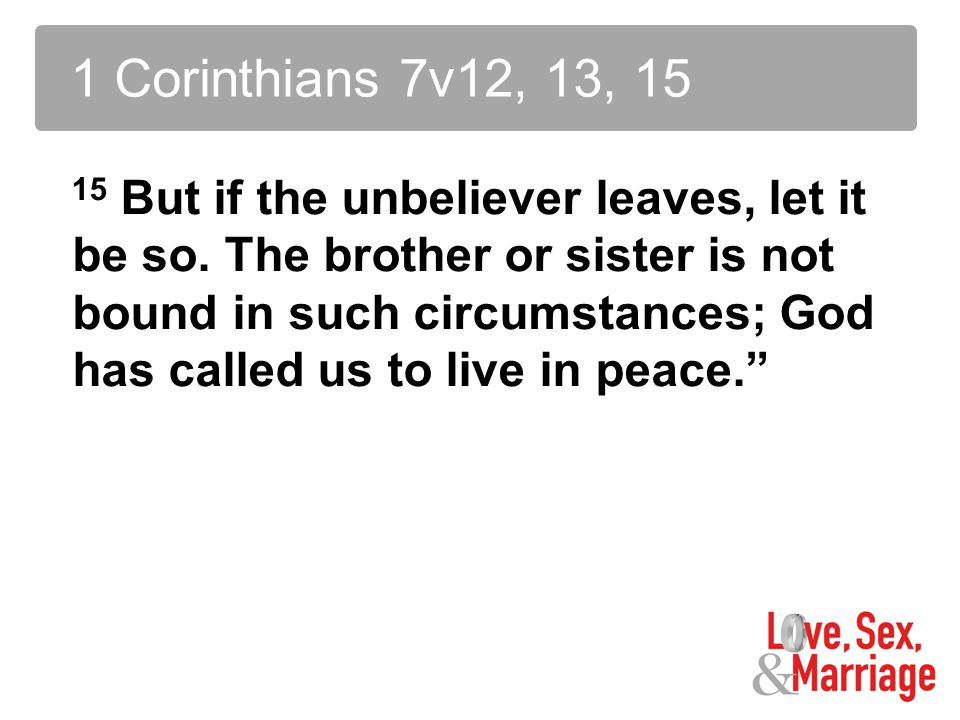 15 But if the unbeliever leaves, let it be so.