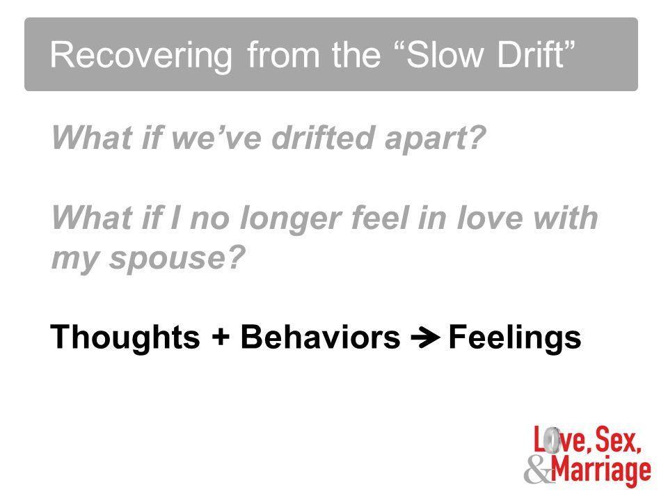 Recovering from the Slow Drift What if we've drifted apart.