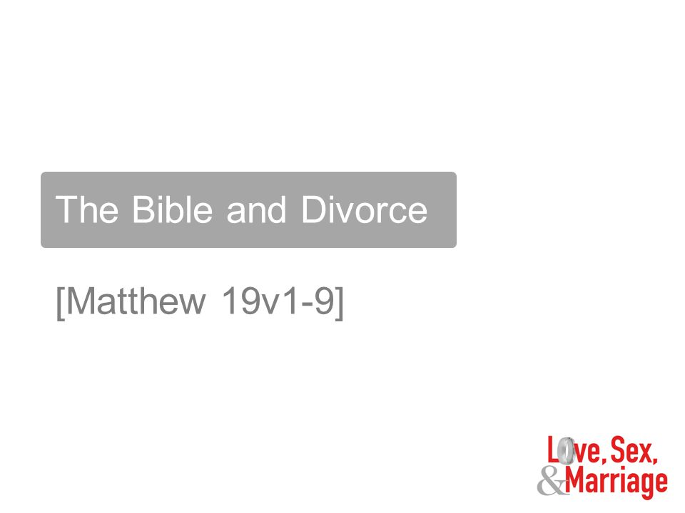 The Bible and Divorce [Matthew 19v1-9]