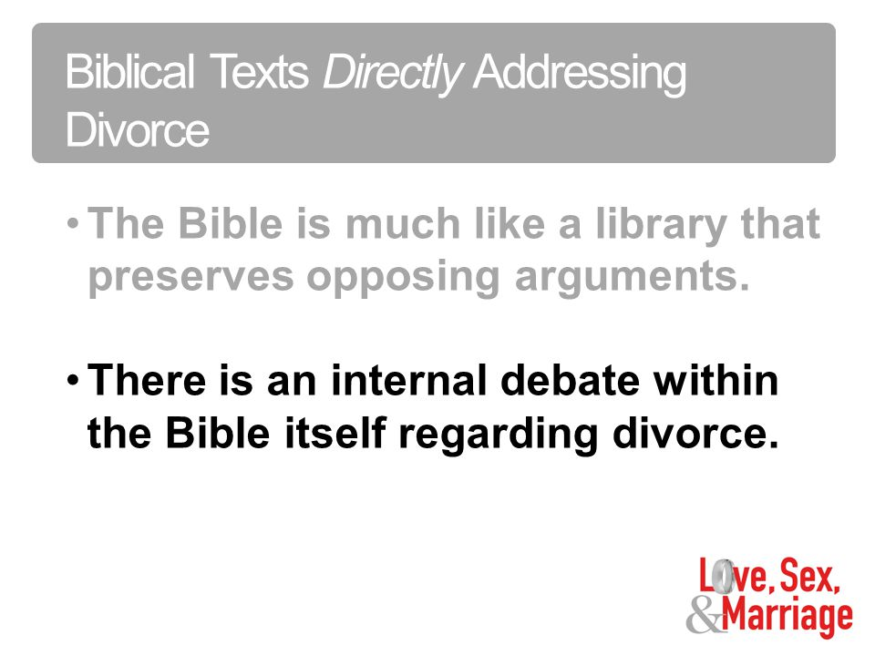 Sex is the Creative Power of GodBiblical Texts Directly Addressing Divorce The Bible is much like a library that preserves opposing arguments.